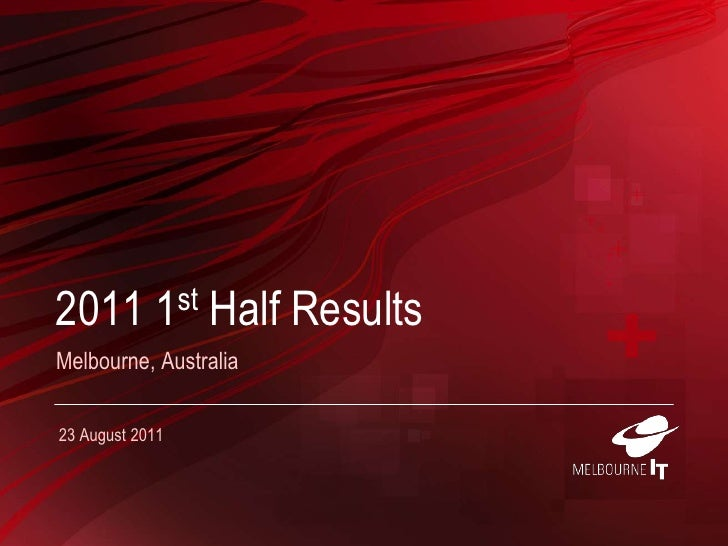 2011 1st Half Results<br />Melbourne, Australia<br />23 August 2011<br />