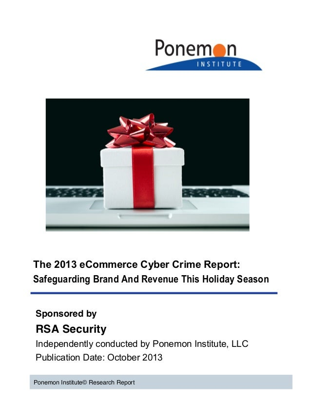 The 2013 eCommerce Cyber Crime Report: Safeguarding Brand And Revenue This Holiday Season     Sponsored by  RSA Security...