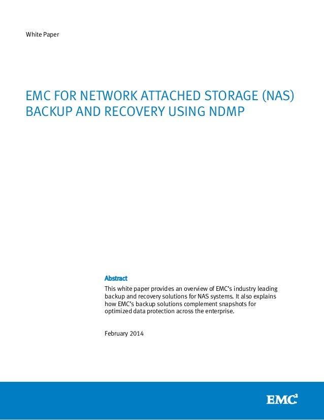 White Paper  EMC FOR NETWORK ATTACHED STORAGE (NAS) BACKUP AND RECOVERY USING NDMP  Abstract This white paper provides an ...
