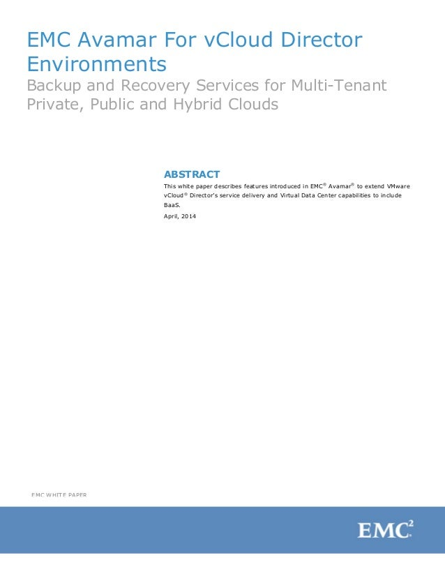 EMC Avamar For vCloud Director Environments Backup and Recovery Services for Multi-Tenant Private, Public and Hybrid Cloud...
