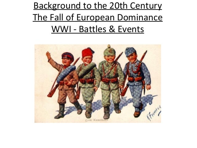 Background to the 20th CenturyThe Fall of European DominanceWWI - Battles & Events