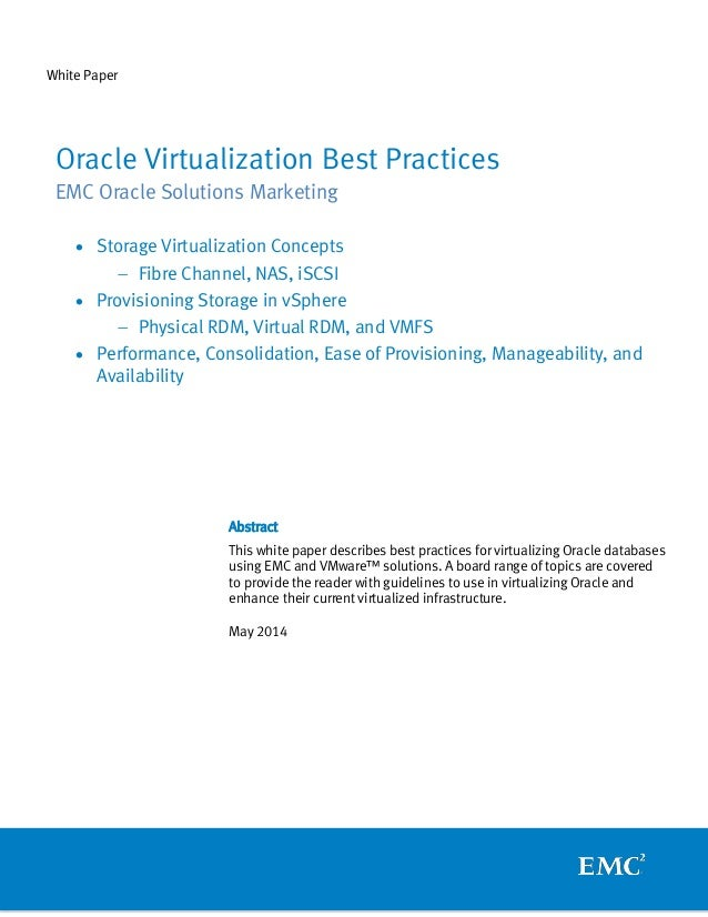 White Paper Abstract This white paper describes best practices for virtualizing Oracle databases using EMC and VMware™ sol...