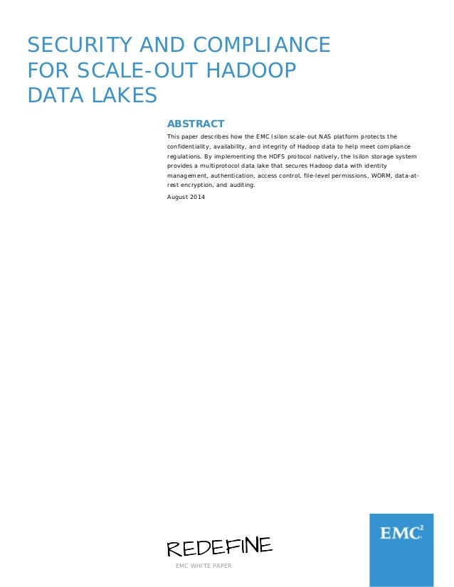 EMC WHITE PAPER SECURITY AND COMPLIANCE FOR SCALE-OUT HADOOP DATA LAKES ABSTRACT This paper describes how the EMC Isilon s...