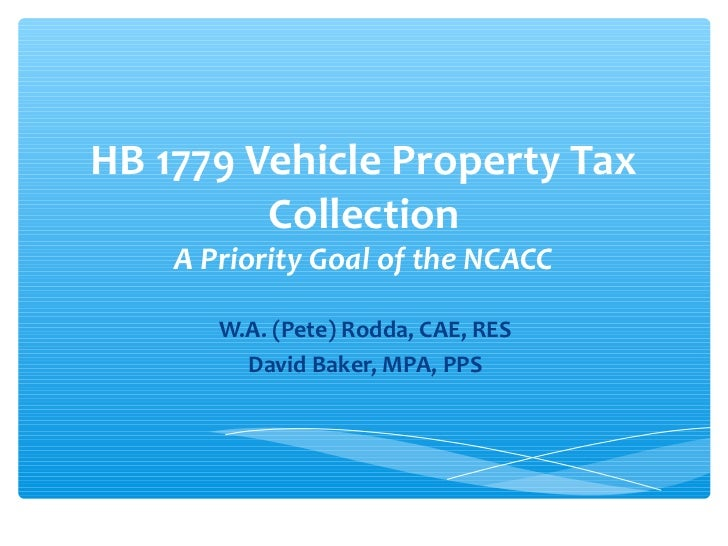 HB 1779 Vehicle Property Tax         Collection    A Priority Goal of the NCACC       W.A. (Pete) Rodda, CAE, RES         ...