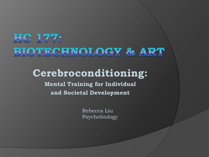 Cerebroconditioning:   Mental Training for Individual    and Societal Development                 Rebecca Liu             ...