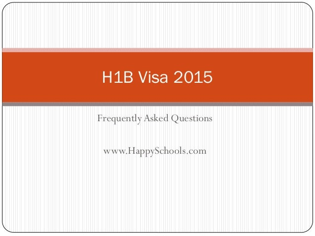 H1B Visa 2015 Frequently Asked Questions www.HappySchools.com