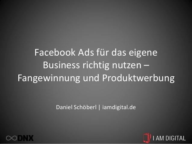 Facebook Ads für das eigene Business richtig nutzen – Fangewinnung und Produktwerbung Daniel Schöberl | iamdigital.de