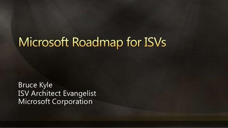 Microsoft Roadmap for ISVs<br />Bruce Kyle<br />ISV Architect Evangelist<br />Microsoft Corporation<br />