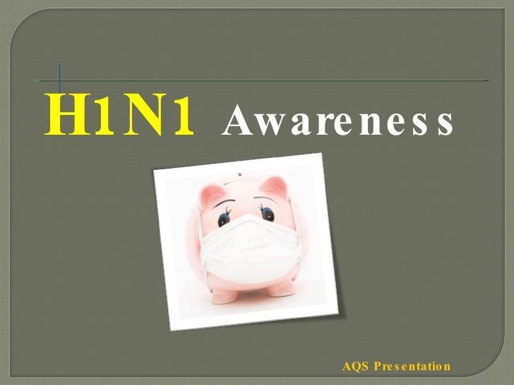 H 1 N 1 - Swine Flu Awareness