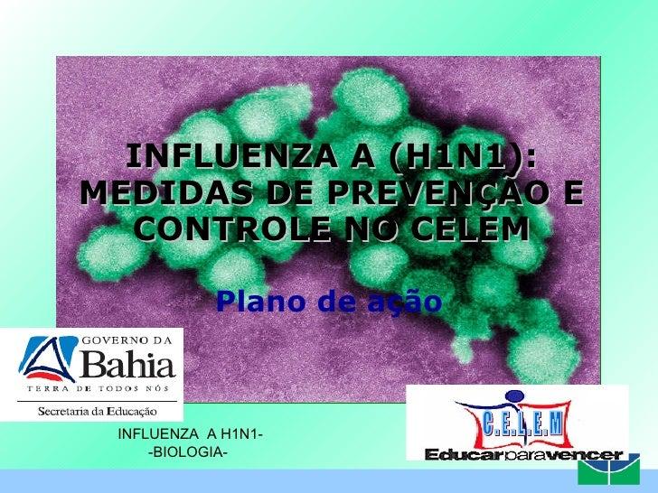 Plano de ação INFLUENZA A (H1N1): MEDIDAS DE PREVENÇÃO E CONTROLE NO CELEM C . E . L . E . M C . E . L . E . M INFLUENZA  ...
