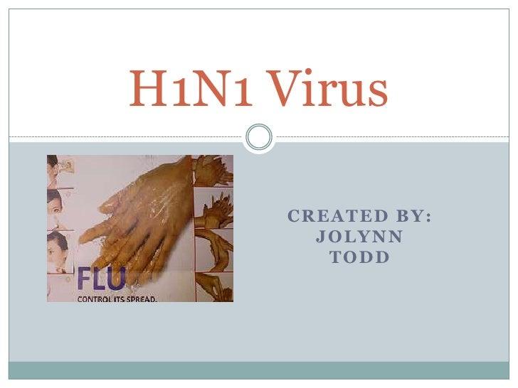 Created by: JoLynn todd<br />H1N1 Virus<br />