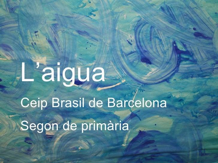 L'aigua Ceip Brasil de Barcelona Segon de primària