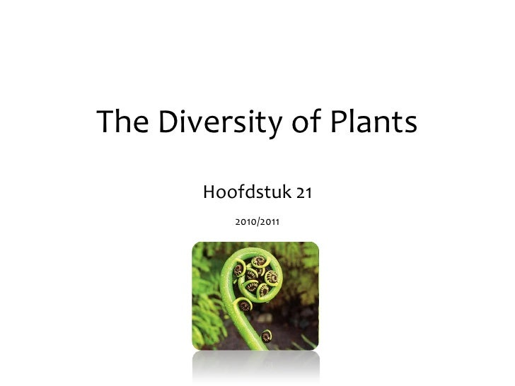 The Diversity of Plants<br />Hoofdstuk 21<br />2010/2011<br />