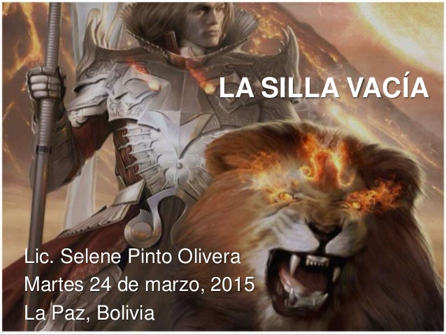 LA SILLA VACÍA Lic. Selene Pinto Olivera Martes 24 de marzo, 2015 La Paz, Bolivia