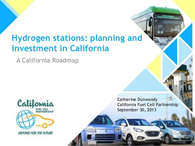 Hydrogen stations: planning and investment in California A California Roadmap Catherine Dunwoody California Fuel Cell Part...