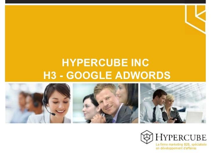 La firme marketing B2B, spécialisée en développement d'affaires HYPERCUBE INC H3 - GOOGLE ADWORDS