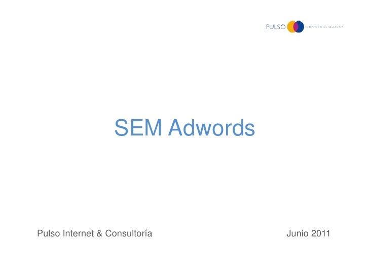 SEM AdwordsPulso Internet & Consultoría    Junio 2011