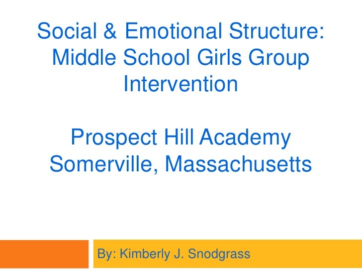 Social & Emotional Structure:Middle School Girls Group Intervention Prospect Hill Academy Somerville, Massachusetts <br />...