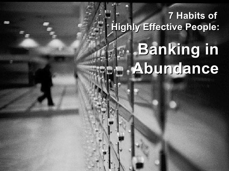 7 Habits of Highly Effective People:      Banking in     Abundance