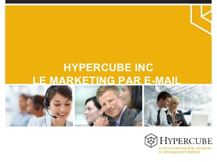 La firme marketing B2B, spécialisée en développement d'affaires HYPERCUBE INC LE MARKETING PAR E-MAIL