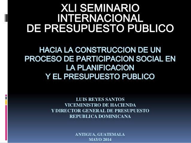 HACIA LA CONSTRUCCION DE UN PROCESO DE PARTICIPACION SOCIAL EN LA PLANIFICACION Y EL PRESUPUESTO PUBLICO LUIS REYES SANTOS...