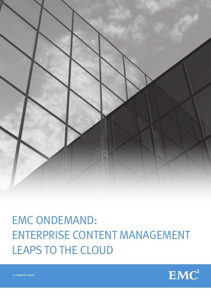EMC ONDEMAND:ENTERPRISE CONTENT MANAGEMENTLEAPS TO THE CLOUD1 5- MI N UT E G UI D E