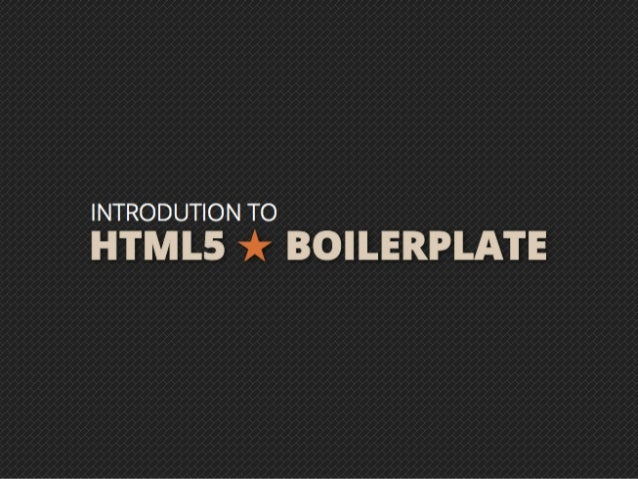 HTML5 ★ BOILERPLATEINTRODUTIONTO