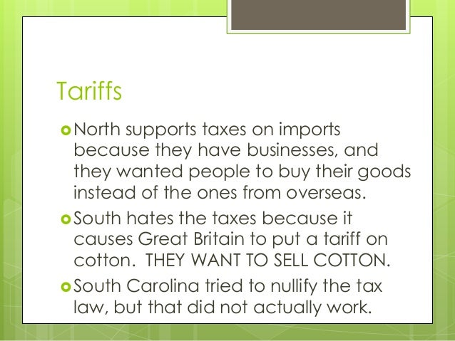 Tariffs  North  supports taxes on imports because they have businesses, and they wanted people to buy their goods instead...