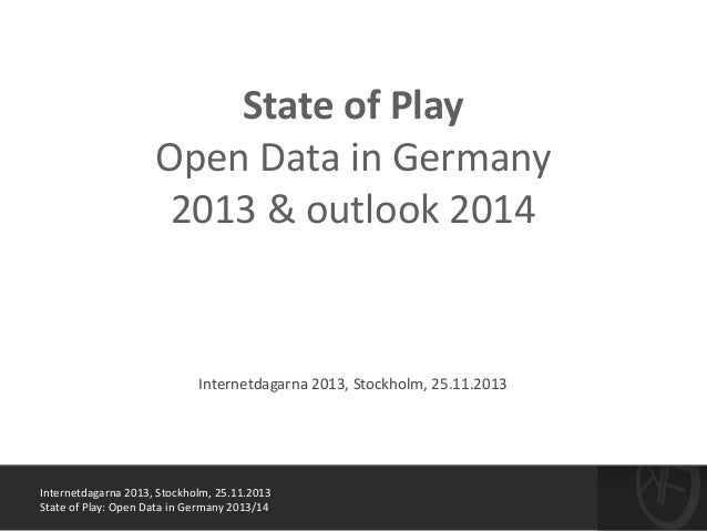 Internetdagarna	   2013,	   Stockholm,	   25.11.2013	    State	   of	   Play:	   Open	   Data	   in	   Germany	   2013/14 ...