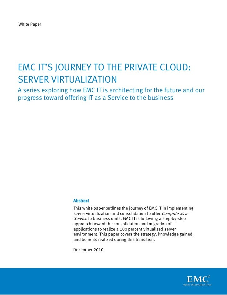 White PaperEMC IT'S JOURNEY TO THE PRIVATE CLOUD:SERVER VIRTUALIZATIONA series exploring how EMC IT is architecting for th...