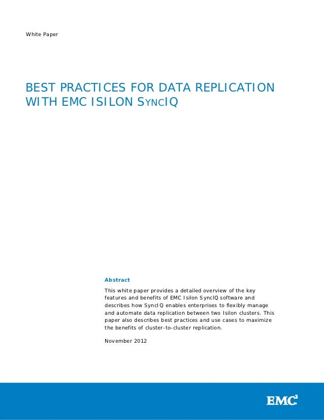 White PaperBEST PRACTICES FOR DATA REPLICATIONWITH EMC ISILON SYNCIQ              Abstract              This white paper p...