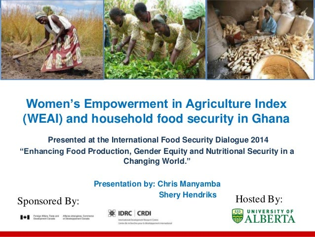 Women's Empowerment in Agriculture Index (WEAI) and household food security in Ghana Presented at the International Food S...