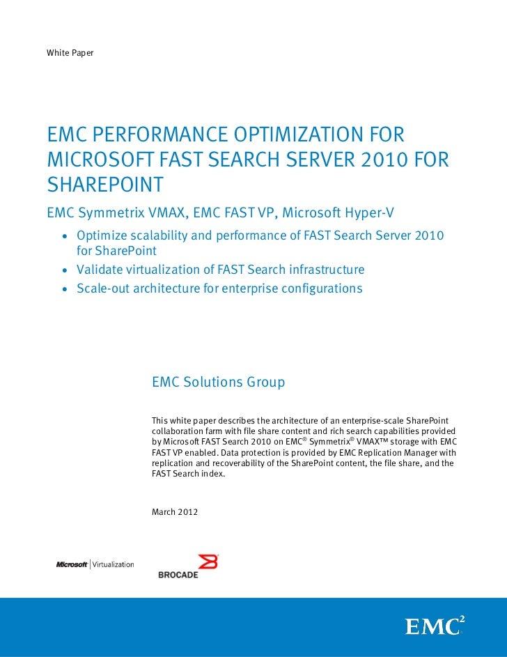 White PaperEMC PERFORMANCE OPTIMIZATION FORMICROSOFT FAST SEARCH SERVER 2010 FORSHAREPOINTEMC Symmetrix VMAX, EMC FAST VP,...