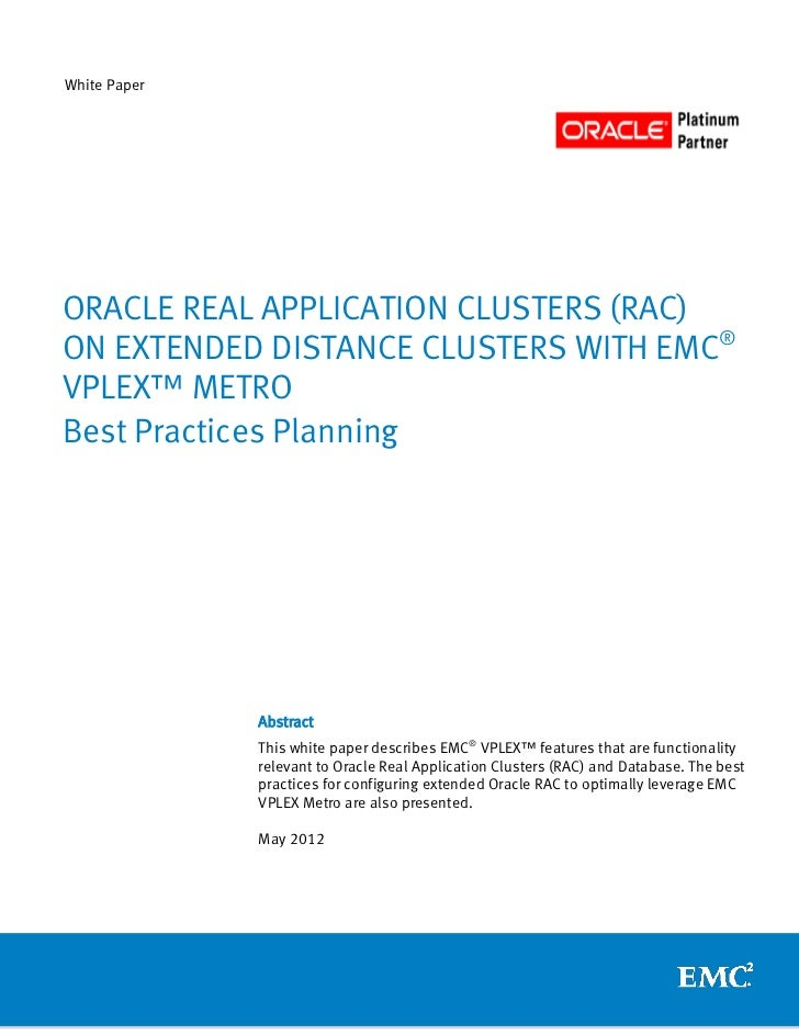 White PaperORACLE REAL APPLICATION CLUSTERS (RAC)ON EXTENDED DISTANCE CLUSTERS WITH EMC®VPLEX™ METROBest Practices Plannin...
