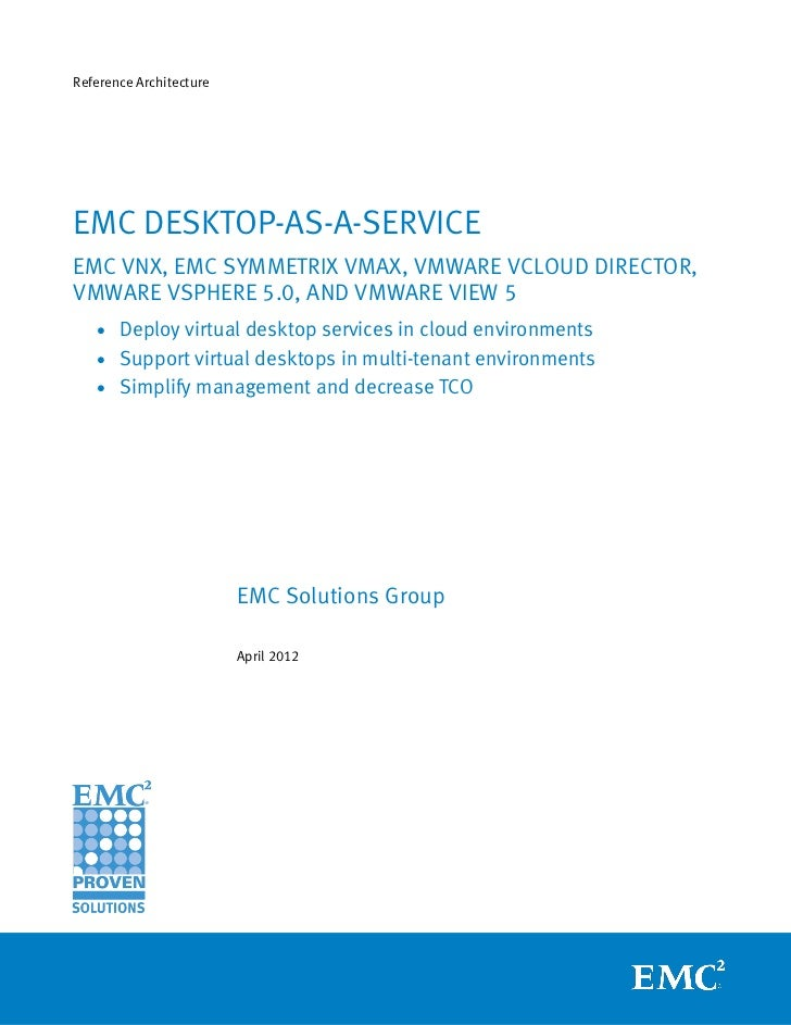 Reference ArchitectureEMC DESKTOP-AS-A-SERVICEEMC VNX, EMC SYMMETRIX VMAX, VMWARE VCLOUD DIRECTOR,VMWARE VSPHERE 5.0, AND ...