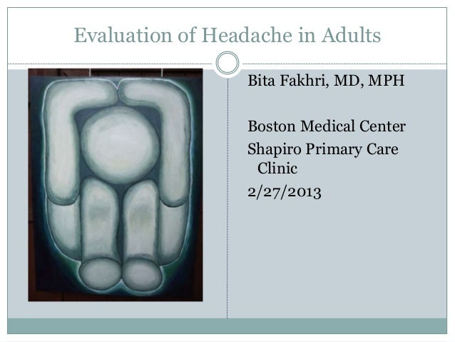 Evaluation of Headache in Adults                  Bita Fakhri, MD, MPH                  Boston Medical Center             ...