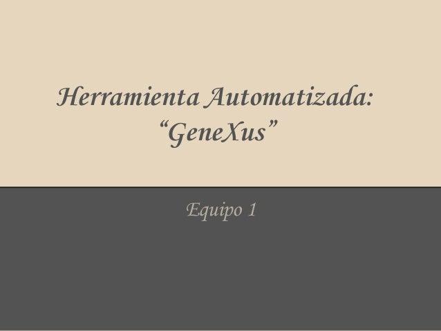 "Herramienta Automatizada: ""GeneXus"" Equipo 1"