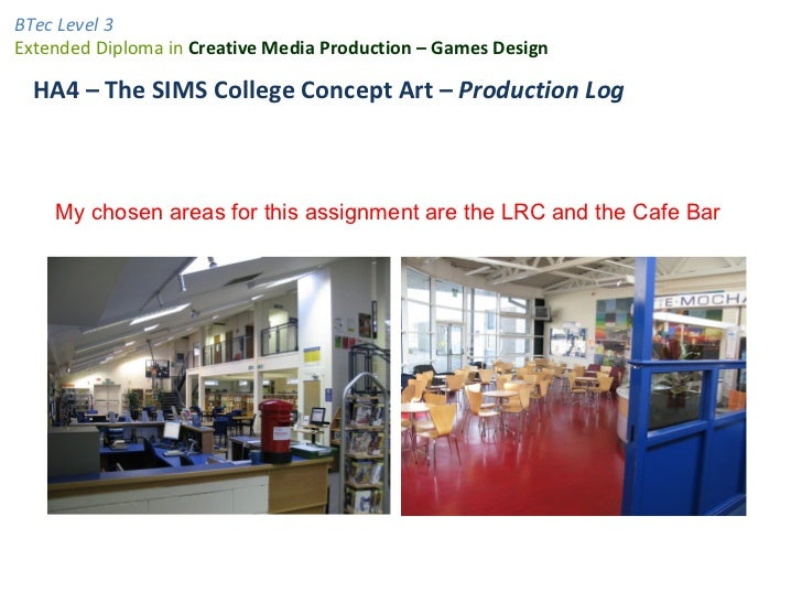 BTec Level 3Extended Diploma in Creative Media Production – Games Design  HA4 – The SIMS College Concept Art – Production ...