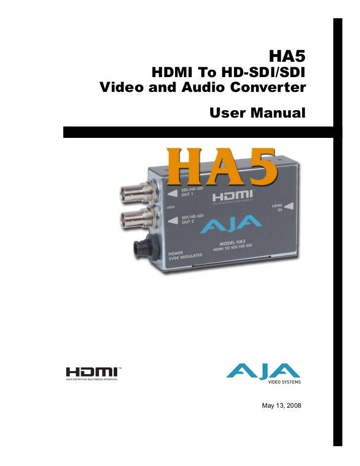 HA5      HDMI To HD-SDI/SDIVideo and Audio Converter             User Manual                   May 13, 2008