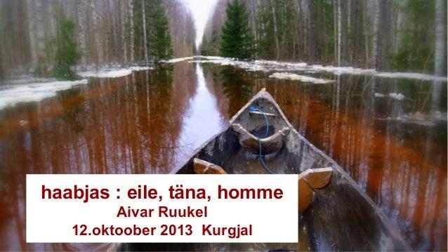 Aivar Ruukel soomaa. com haabjas : eile, täna, homme Aivar Ruukel 12.oktoober 2013 Kurgjal