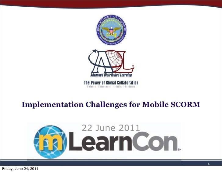 Implementation Challenges for Mobile SCORM                         22 June 2011                                           ...