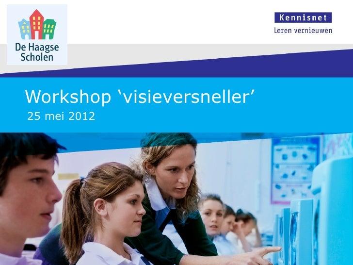 Workshop 'visieversneller'25 mei 2012