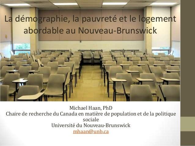 Demographic Challenges Michael Haan, PhD Chaire de recherche du Canada en matière de population et de la politique sociale...