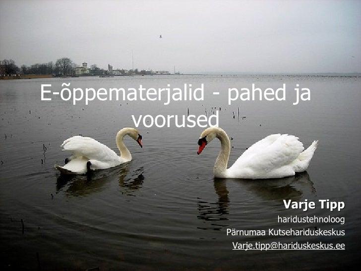 E-õppematerjalid - pahed ja voorused Varje Tipp haridustehnoloog Pärnumaa Kutsehariduskeskus [email_address]