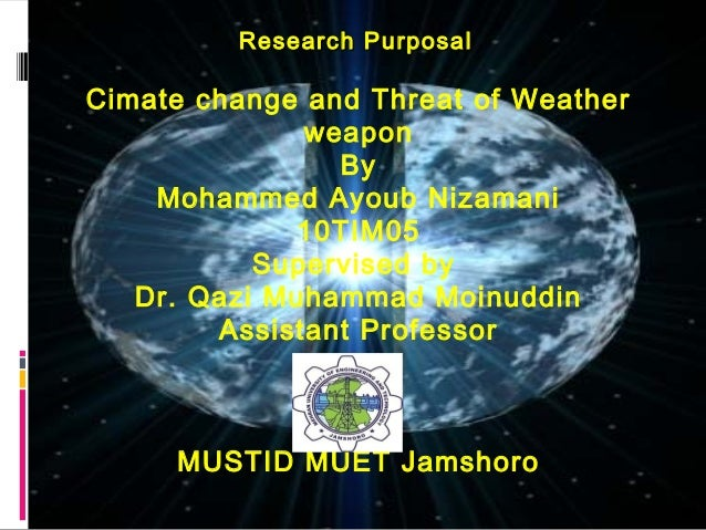 Research PurposalCimate change and Threat of Weather              weapon                By    Mohammed Ayoub Nizamani     ...