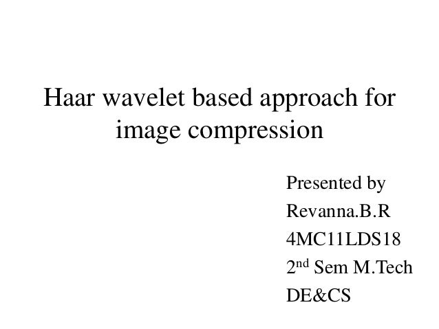 m.tech thesis on image compression Common image compression standards are usually based on frequency transform such as discrete cosine this thesis analyzed other universal lossless data compression based on burrows wheeler for example, for the multiset permutation m = [r, r, a, d, a, d, r, r, c, c, a, a, a, a, a, a, a, a, b, b, b,.