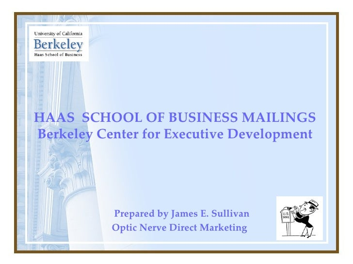 HAAS  SCHOOL OF BUSINESS MAILINGS Berkeley Center for Executive Development   Prepared by James E. Sullivan   Optic Nerve ...