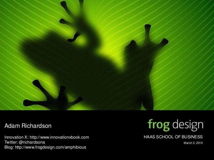 Adam Richardson<br />Innovation X: http://www.innovationxbook.com<br />Twitter: @richardsona<br />Blog: http://www.frogdes...