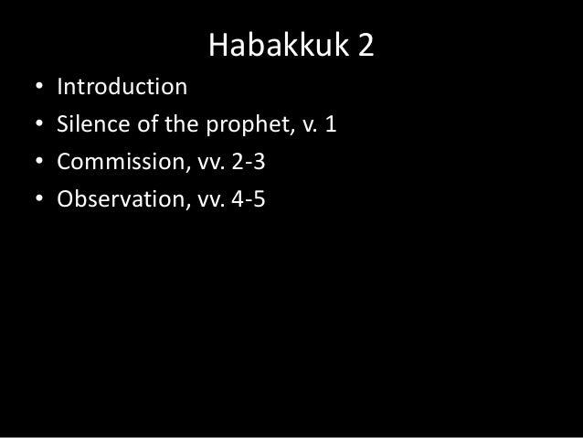 Habakkuk 2 • Introduction • Silence of the prophet, v. 1 • Commission, vv. 2-3 • Observation, vv. 4-5