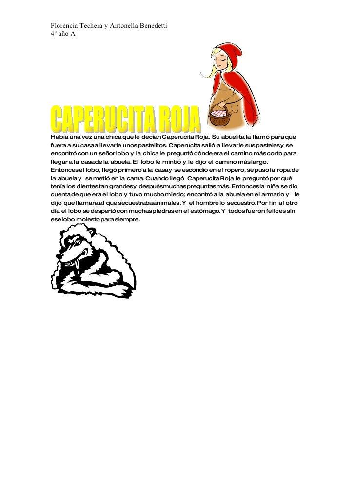 Florencia Techera y Antonella Benedetti 4º año A     Había una vez una chica que le decían Caperucita Roja. Su abuelita la...